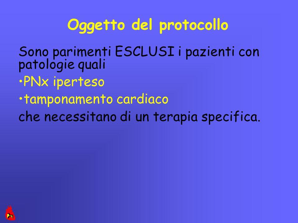 Oggetto del protocollo Sono parimenti ESCLUSI i pazienti con patologie quali PNx iperteso tamponamento cardiaco che necessitano di un terapia specific