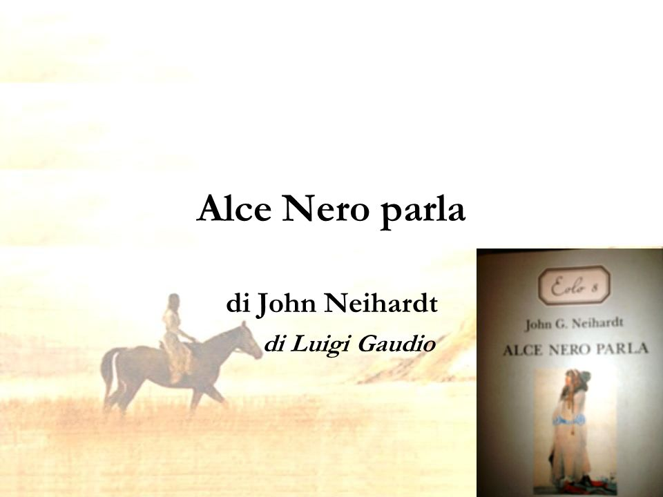 Alce Nero parla di John Neihardt di Luigi Gaudio