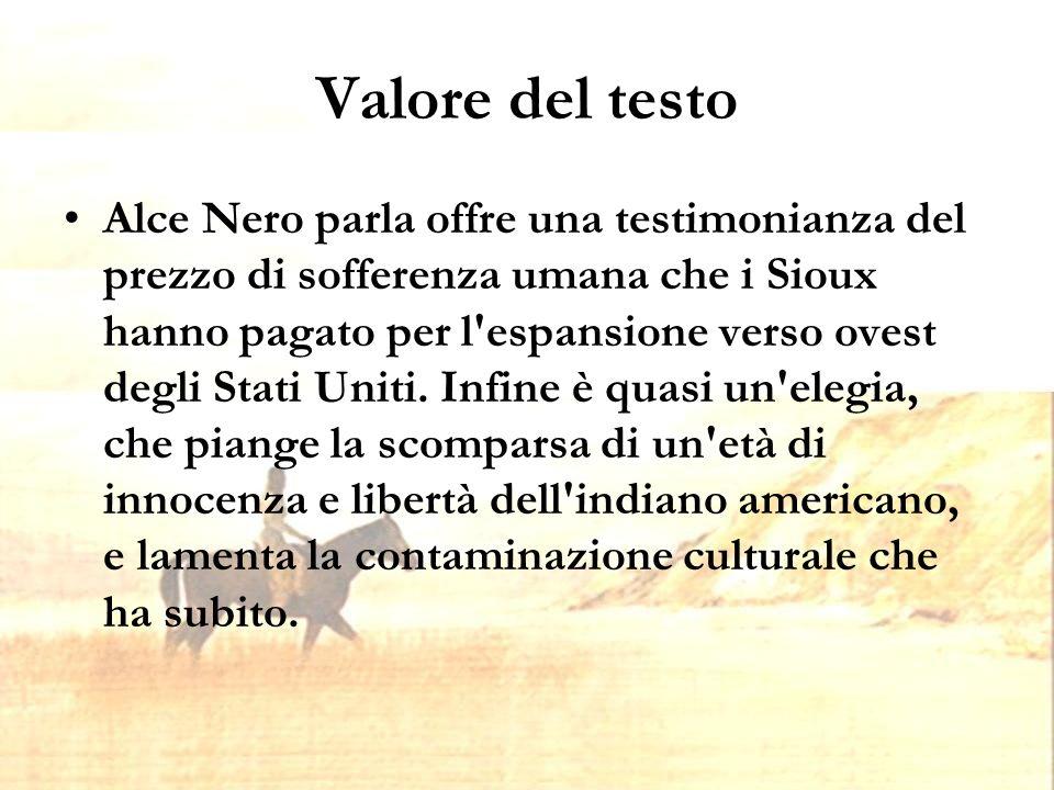 Valore del testo Alce Nero parla offre una testimonianza del prezzo di sofferenza umana che i Sioux hanno pagato per l espansione verso ovest degli Stati Uniti.