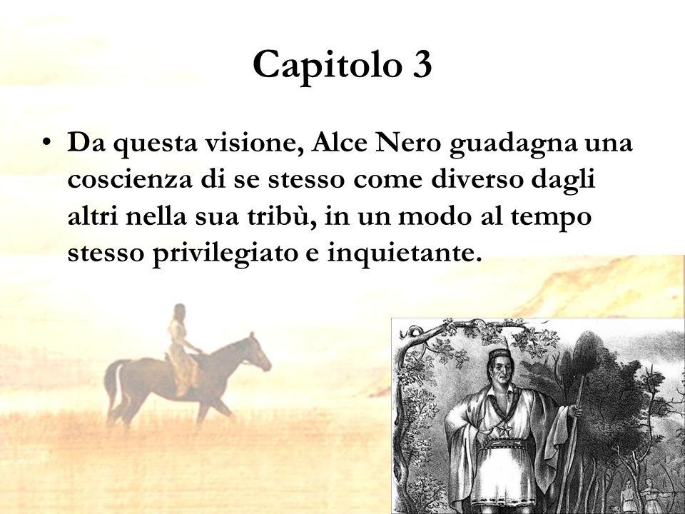 Capitolo 3 Da questa visione, Alce Nero guadagna una coscienza di se stesso come diverso dagli altri nella sua tribù, in un modo al tempo stesso privilegiato e inquietante.
