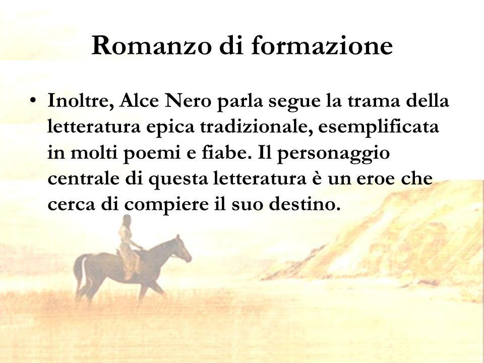 Romanzo di formazione Inoltre, Alce Nero parla segue la trama della letteratura epica tradizionale, esemplificata in molti poemi e fiabe.