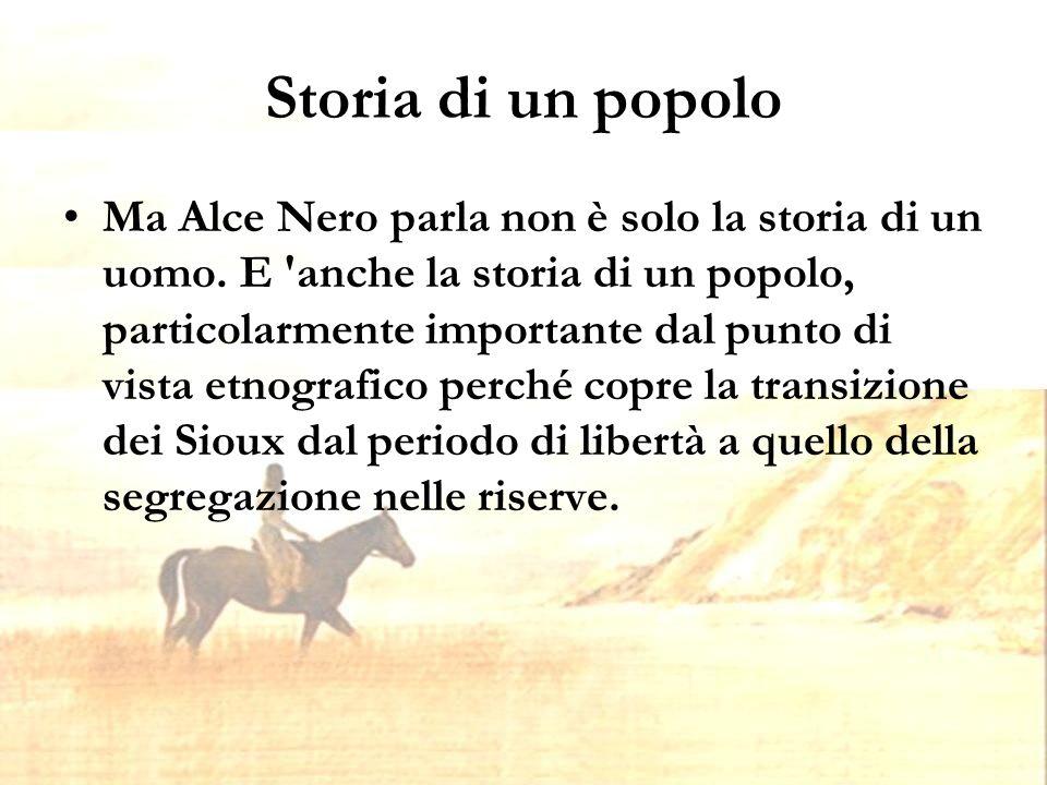 Storia di un popolo Ma Alce Nero parla non è solo la storia di un uomo.