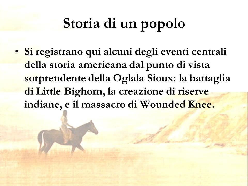 Storia di un popolo Si registrano qui alcuni degli eventi centrali della storia americana dal punto di vista sorprendente della Oglala Sioux: la battaglia di Little Bighorn, la creazione di riserve indiane, e il massacro di Wounded Knee.