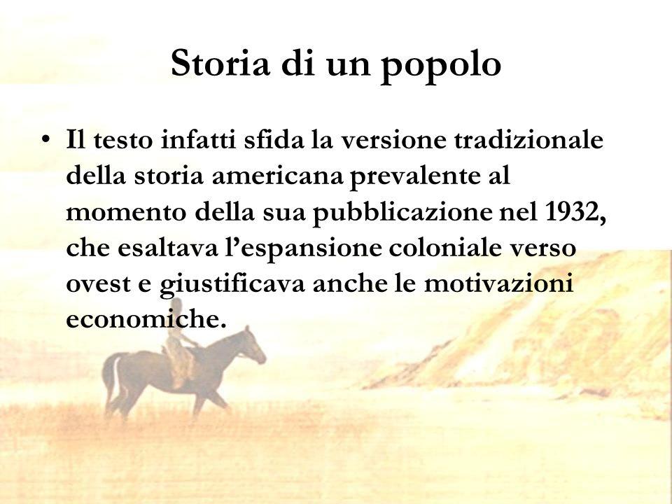 Storia di un popolo Il testo infatti sfida la versione tradizionale della storia americana prevalente al momento della sua pubblicazione nel 1932, che esaltava l'espansione coloniale verso ovest e giustificava anche le motivazioni economiche.