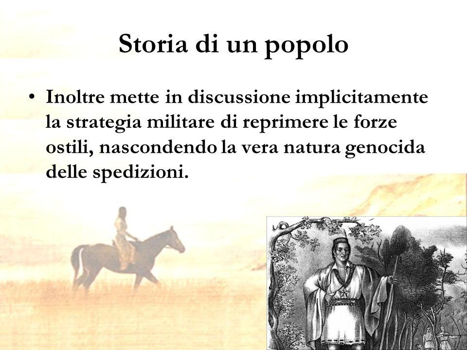 Storia di un popolo Inoltre mette in discussione implicitamente la strategia militare di reprimere le forze ostili, nascondendo la vera natura genocida delle spedizioni.