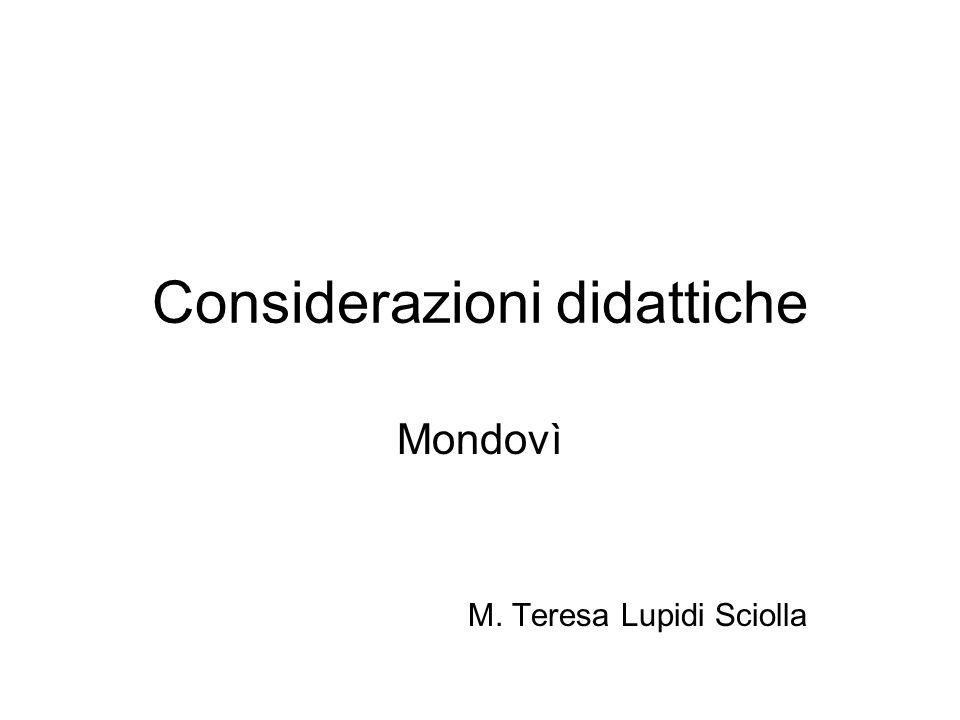 Considerazioni didattiche Mondovì M. Teresa Lupidi Sciolla