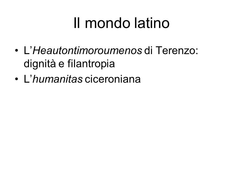 Il mondo latino L'Heautontimoroumenos di Terenzo: dignità e filantropia L'humanitas ciceroniana
