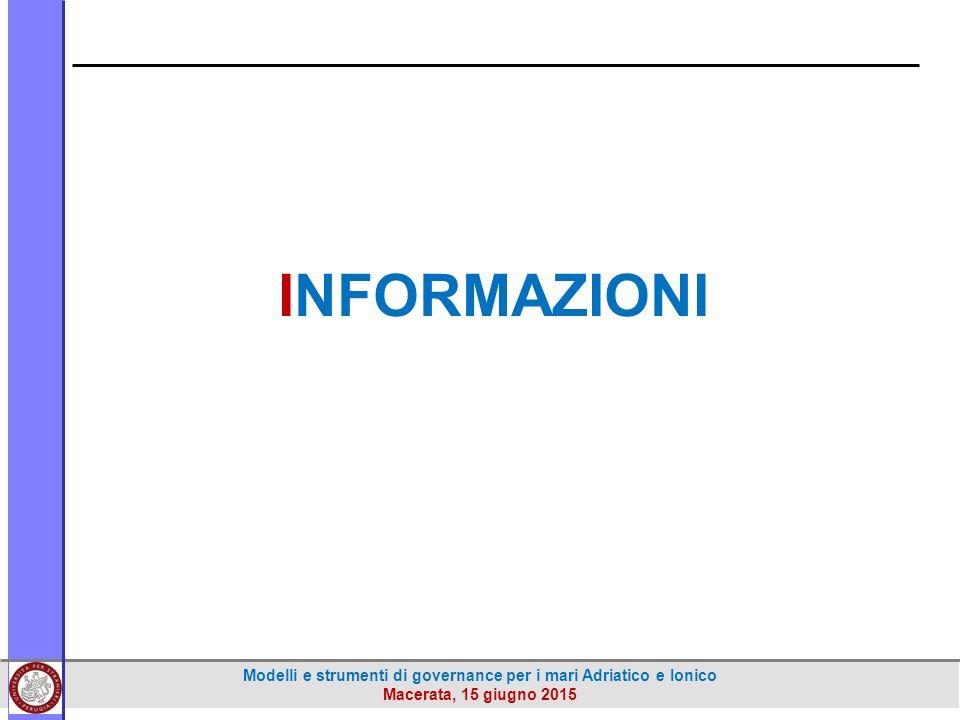Modelli e strumenti di governance per i mari Adriatico e Ionico Macerata, 15 giugno 2015 INFORMAZIONI