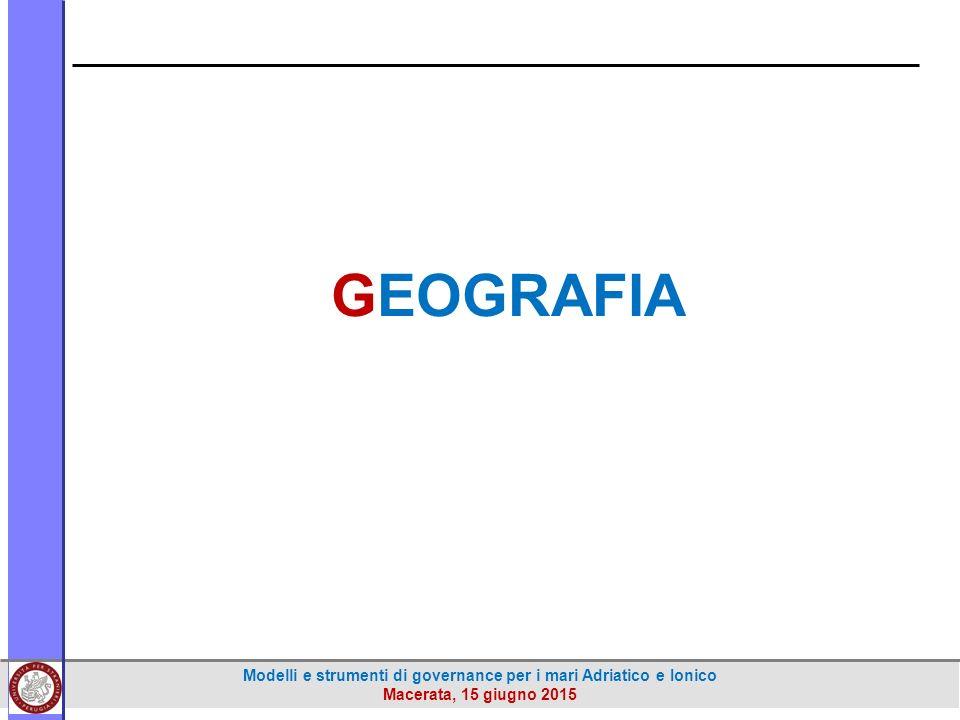 Modelli e strumenti di governance per i mari Adriatico e Ionico Macerata, 15 giugno 2015 GEOGRAFIA