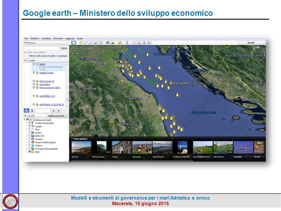 Modelli e strumenti di governance per i mari Adriatico e Ionico Macerata, 15 giugno 2015 Google earth – Ministero dello sviluppo economico