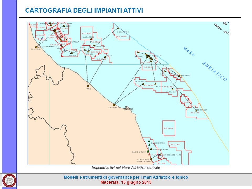 Modelli e strumenti di governance per i mari Adriatico e Ionico Macerata, 15 giugno 2015 CARTOGRAFIA DEGLI IMPIANTI ATTIVI