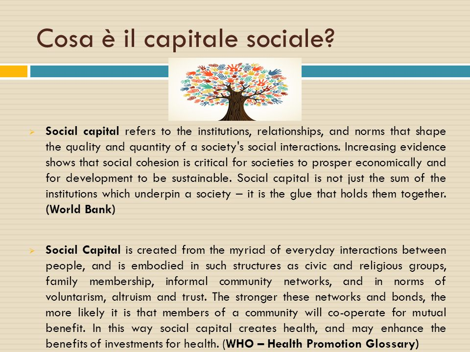 Cosa è il capitale sociale?  Social capital refers to the institutions, relationships, and norms that shape the quality and quantity of a society's s