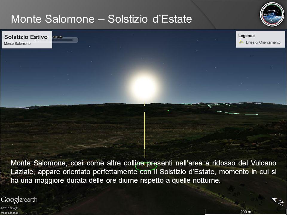 Monte Salomone – Solstizio d'Estate Monte Salomone, così come altre colline presenti nell'area a ridosso del Vulcano Laziale, appare orientato perfett