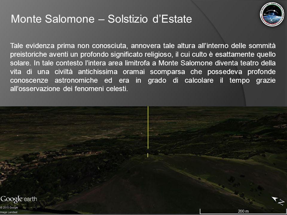 Monte Salomone – Solstizio d'Estate Tale evidenza prima non conosciuta, annovera tale altura all'interno delle sommità preistoriche aventi un profondo