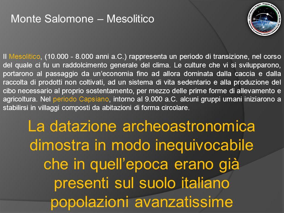 Monte Salomone – Mesolitico Il Mesolitico, (10.000 - 8.000 anni a.C.) rappresenta un periodo di transizione, nel corso del quale ci fu un raddolciment