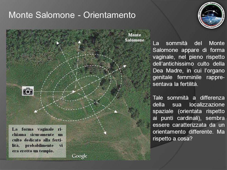 Monte Salomone - Orientamento Se infatti prolunghiamo una retta virtuale che interseca il centro di Monte Salomone, passando longitudinalmente per la sua sommità a forma vaginale, possiamo capire come quest'altura sia in effetti orientata, ad levata distanza, con un altro elemento montuoso naturale.