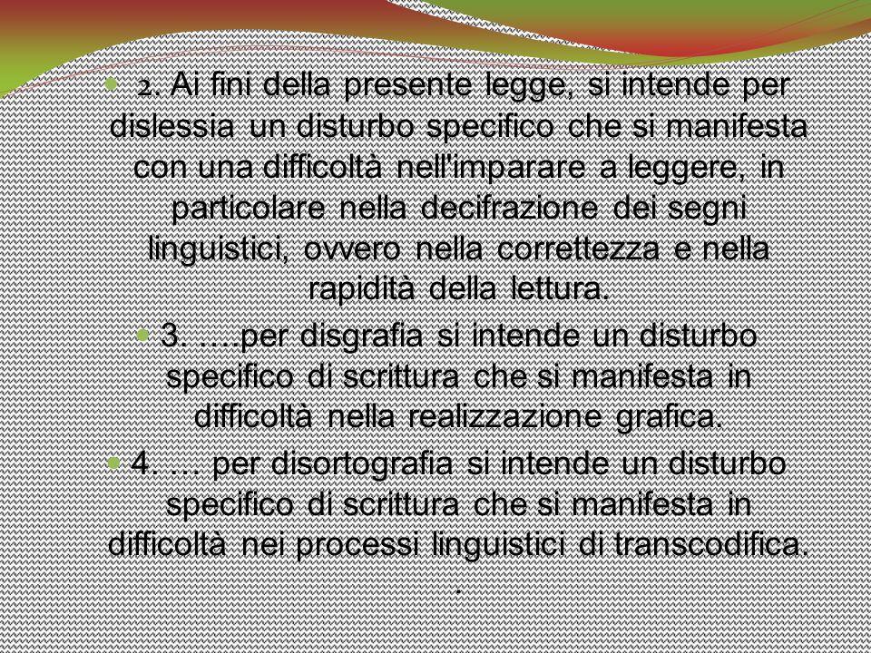 2. Ai fini della presente legge, si intende per dislessia un disturbo specifico che si manifesta con una difficoltà nell'imparare a leggere, in partic