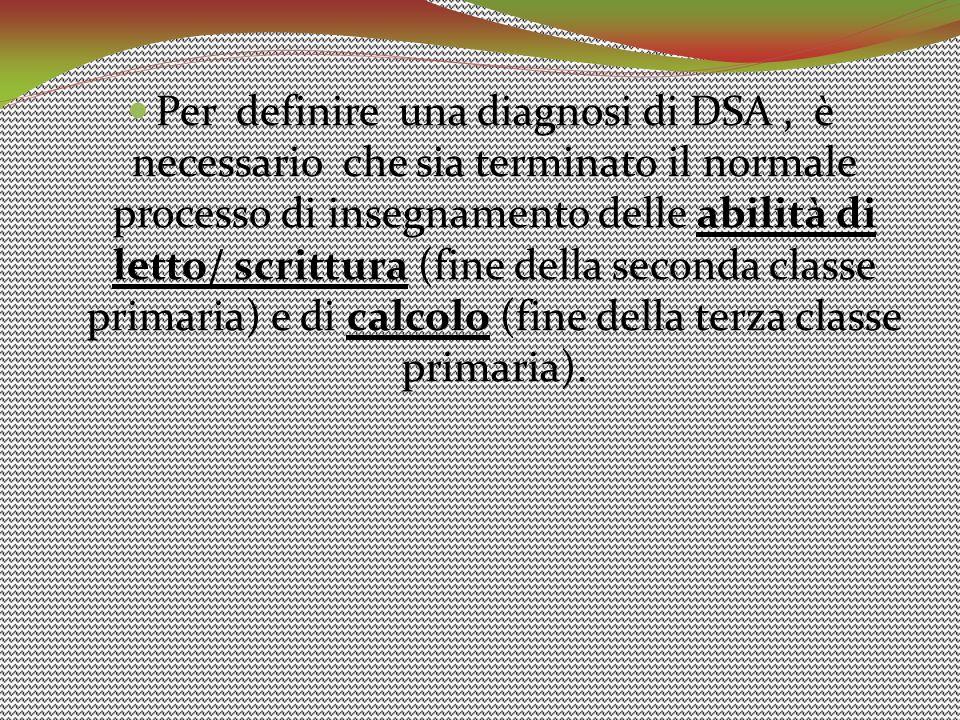 Per definire una diagnosi di DSA, è necessario che sia terminato il normale processo di insegnamento delle abilità di letto/ scrittura (fine della sec