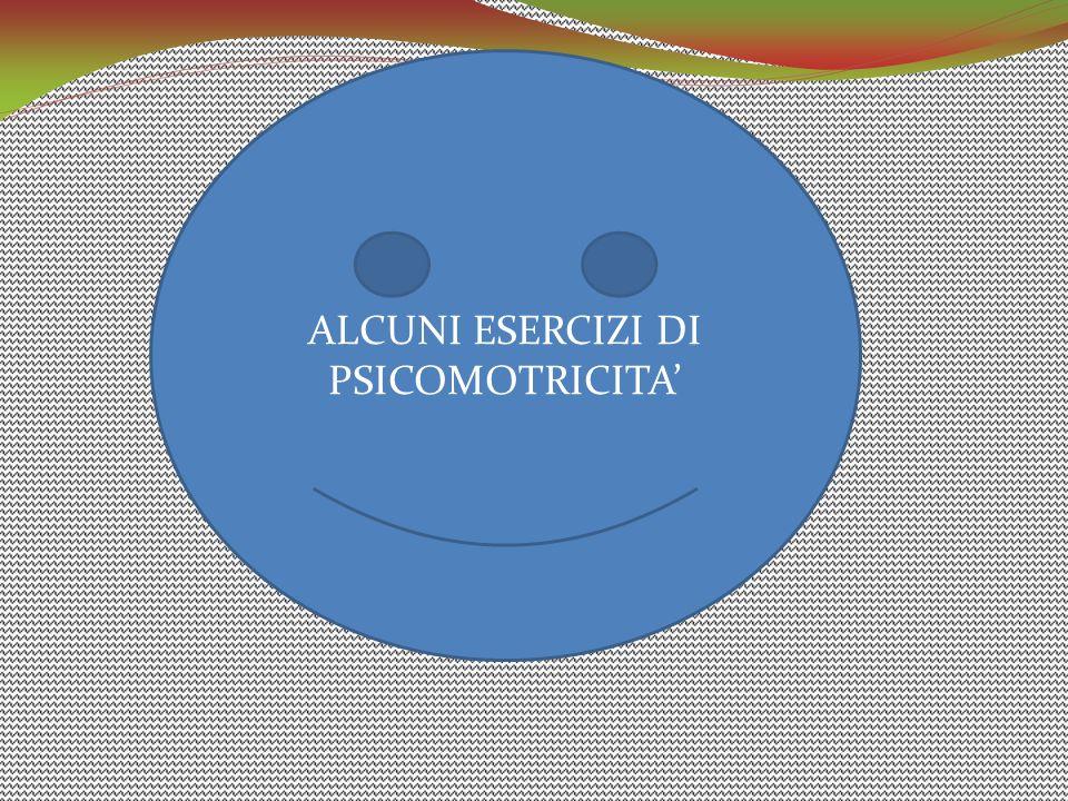 ALCUNI ESERCIZI DI PSICOMOTRICITA'