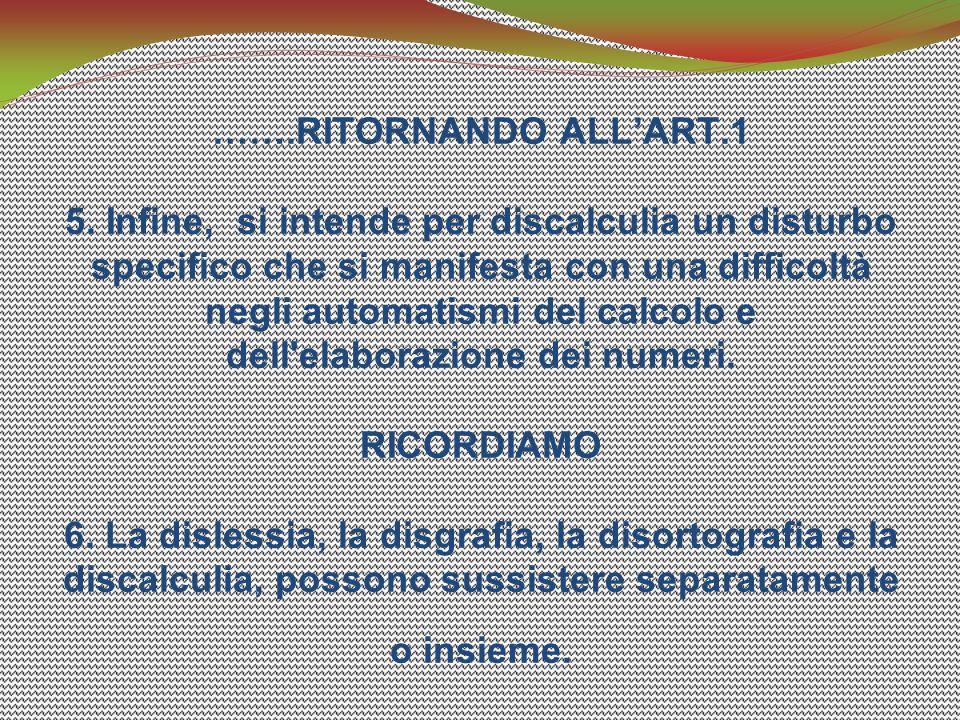…….RITORNANDO ALL'ART.1 5. Infine, si intende per discalculia un disturbo specifico che si manifesta con una difficoltà negli automatismi del calcolo