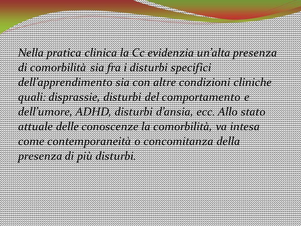 Nella pratica clinica la Cc evidenzia un'alta presenza di comorbilità sia fra i disturbi specifici dell'apprendimento sia con altre condizioni clinich