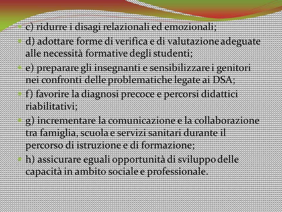c) ridurre i disagi relazionali ed emozionali; d) adottare forme di verifica e di valutazione adeguate alle necessità formative degli studenti; e) pre