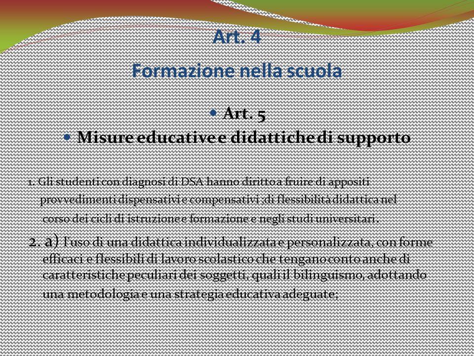 Art. 4 Formazione nella scuola Art. 5 Misure educative e didattiche di supporto 1. Gli studenti con diagnosi di DSA hanno diritto a fruire di appositi