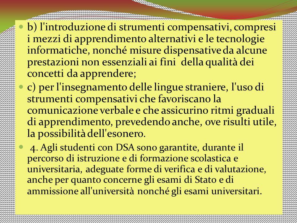 b) l'introduzione di strumenti compensativi, compresi i mezzi di apprendimento alternativi e le tecnologie informatiche, nonché misure dispensative da