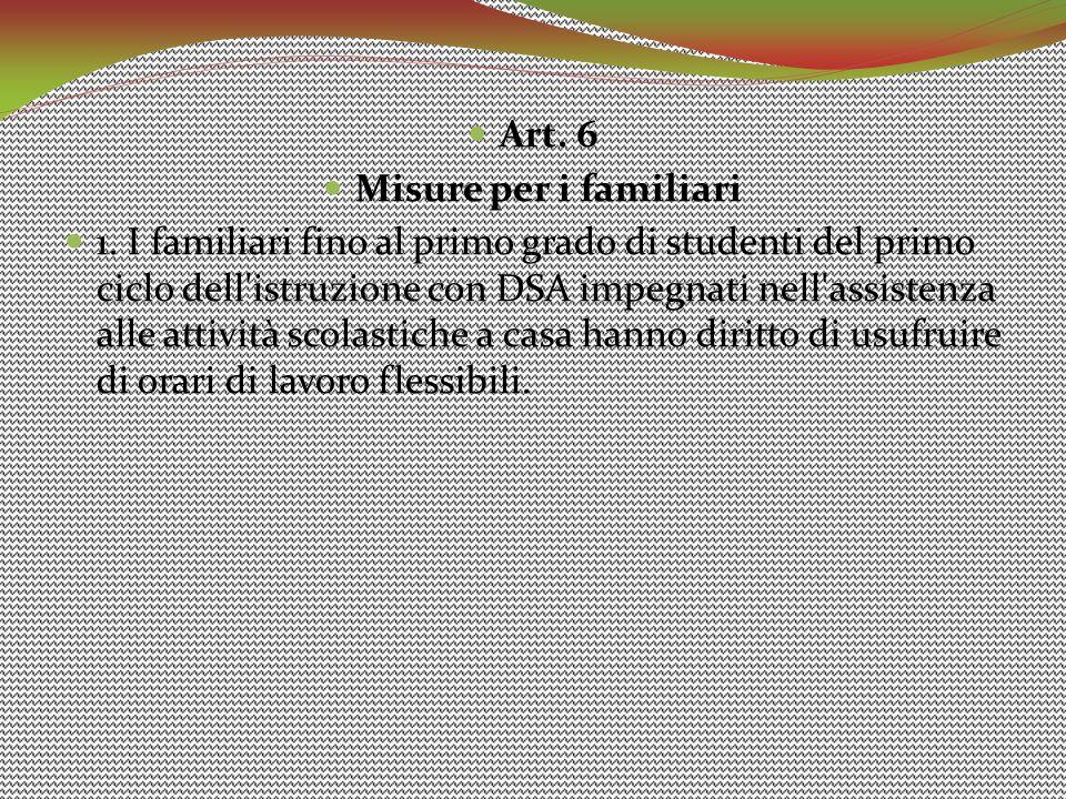Art. 6 Misure per i familiari 1. I familiari fino al primo grado di studenti del primo ciclo dell'istruzione con DSA impegnati nell'assistenza alle at