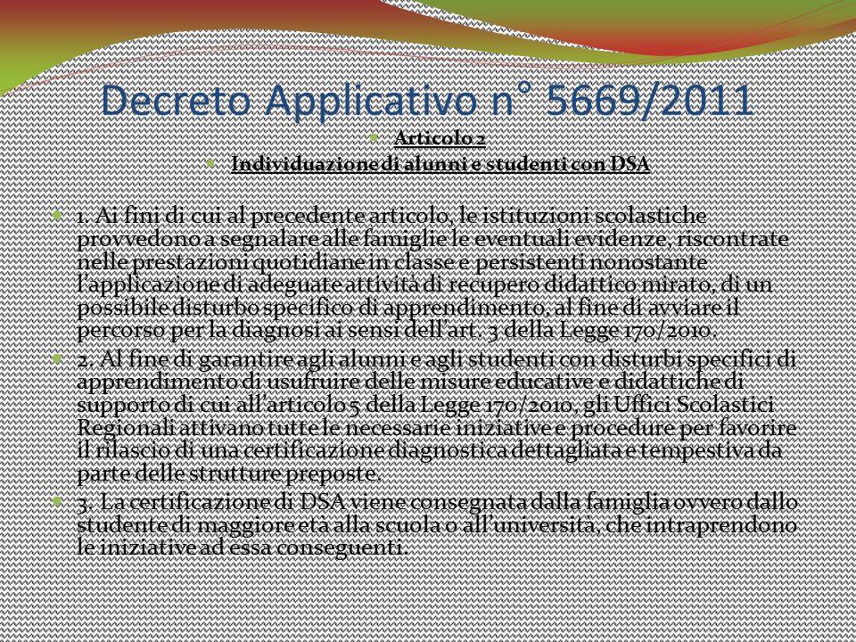 Decreto Applicativo n° 5669/2011 Articolo 2 Individuazione di alunni e studenti con DSA 1. Ai fini di cui al precedente articolo, le istituzioni scola