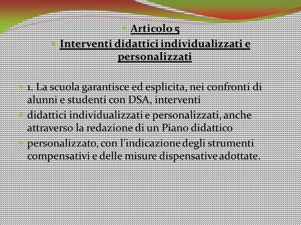 Articolo 5 Interventi didattici individualizzati e personalizzati 1. La scuola garantisce ed esplicita, nei confronti di alunni e studenti con DSA, in