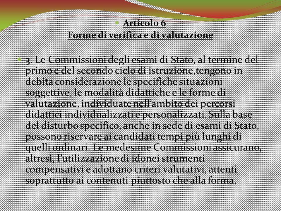 Articolo 6 Forme di verifica e di valutazione 3. Le Commissioni degli esami di Stato, al termine del primo e del secondo ciclo di istruzione,tengono i
