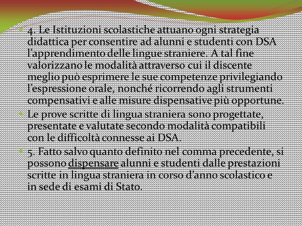 4. Le Istituzioni scolastiche attuano ogni strategia didattica per consentire ad alunni e studenti con DSA l'apprendimento delle lingue straniere. A t
