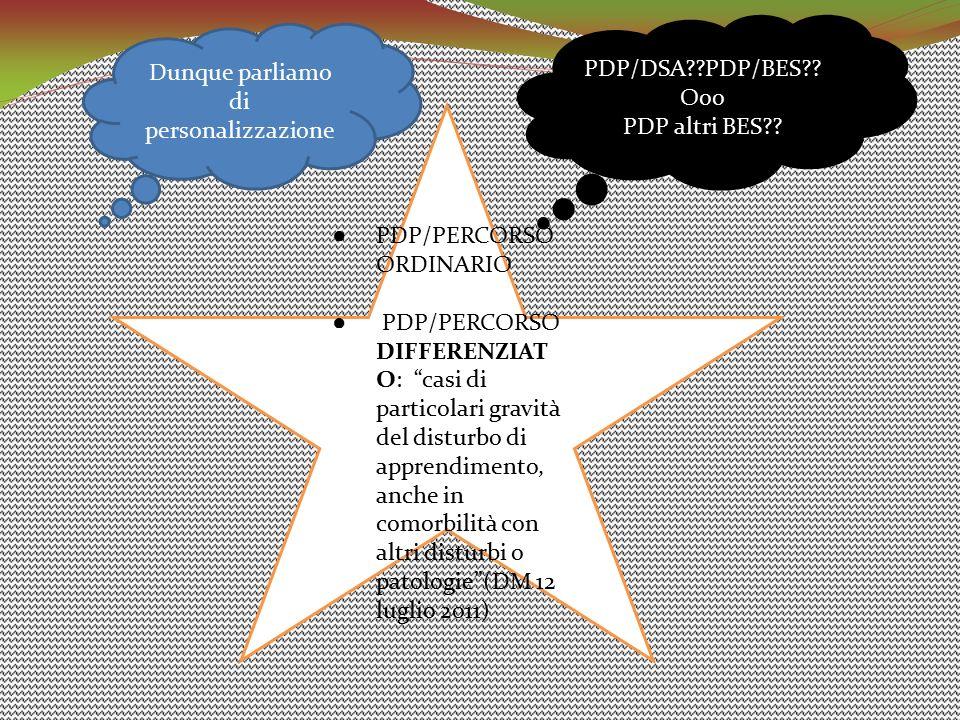 """● PDP/PERCORSO ORDINARIO ● PDP/PERCORSO DIFFERENZIAT O: """"casi di particolari gravità del disturbo di apprendimento, anche in comorbilità con altri dis"""