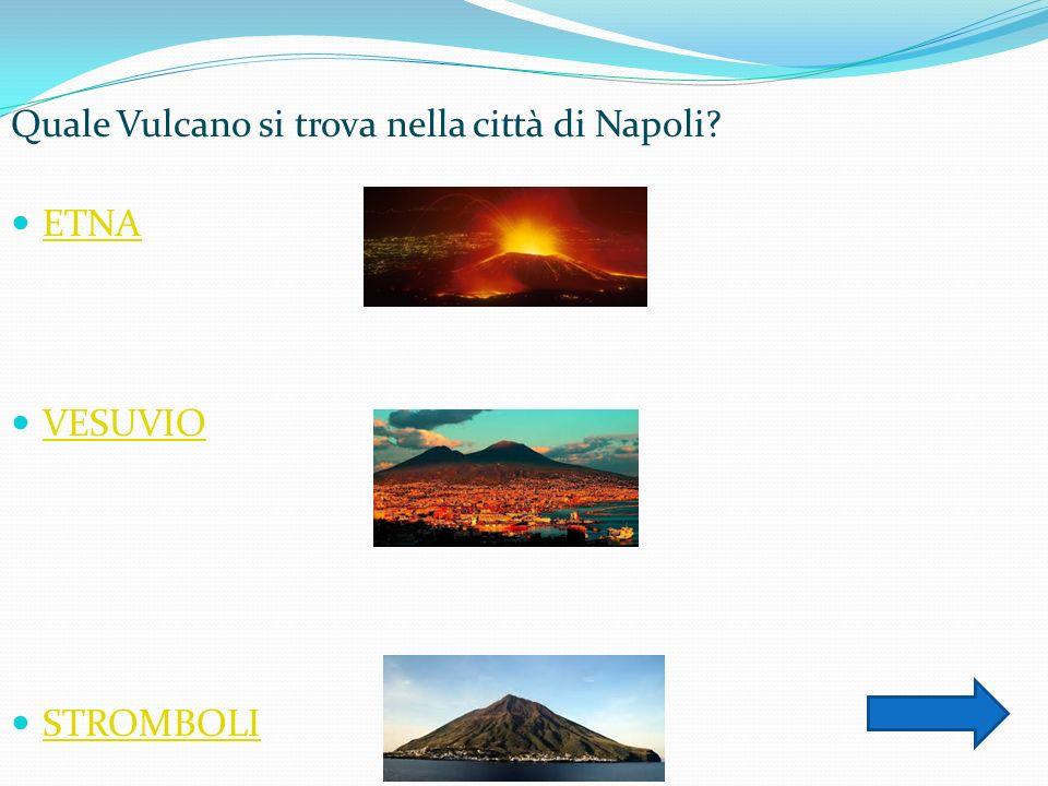 Quale Vulcano si trova nella città di Napoli ETNA VESUVIO STROMBOLI