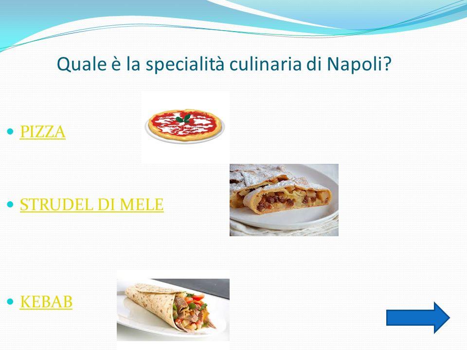 Quale è la specialità culinaria di Napoli PIZZA STRUDEL DI MELE KEBAB