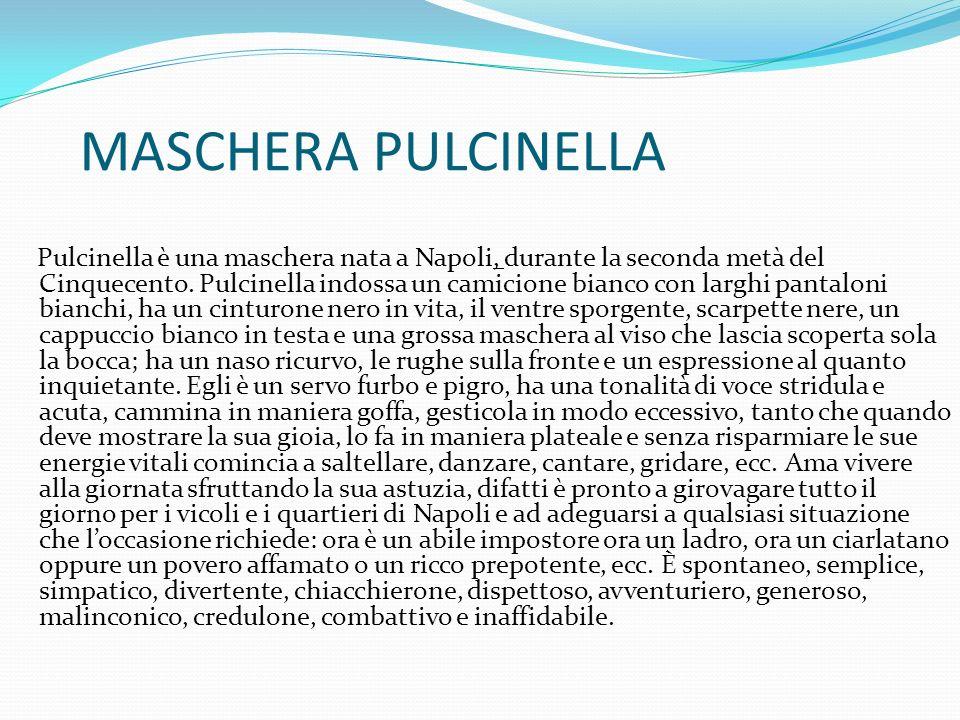 MASCHERA PULCINELLA Pulcinella è una maschera nata a Napoli, durante la seconda metà del Cinquecento.
