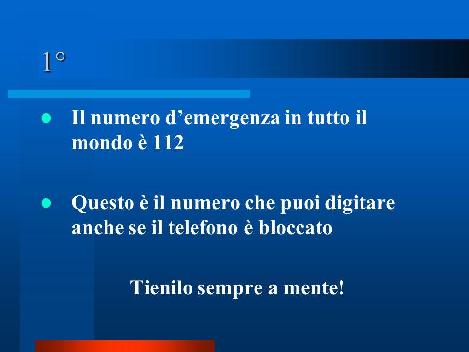 1° Il numero d'emergenza in tutto il mondo è 112 Questo è il numero che puoi digitare anche se il telefono è bloccato Tienilo sempre a mente!