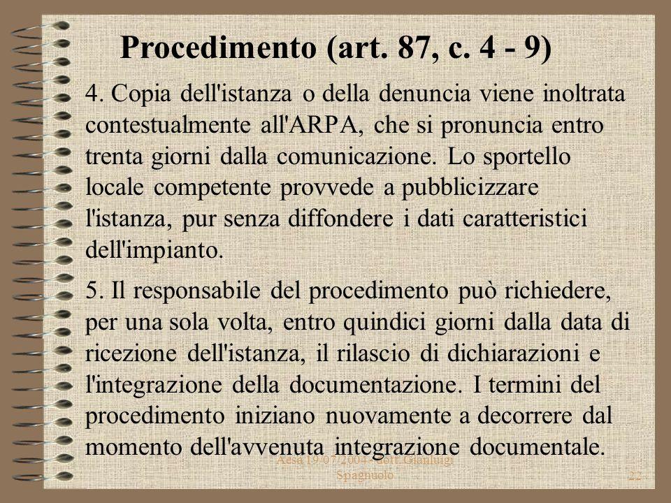 Aesa 19/07/2004 - dott. Gianluigi Spagnuolo21 Denuncia di Inizio Attività (art. 87, c. 3) Nel caso di installazione di impianti, con tecnologia UMTS o