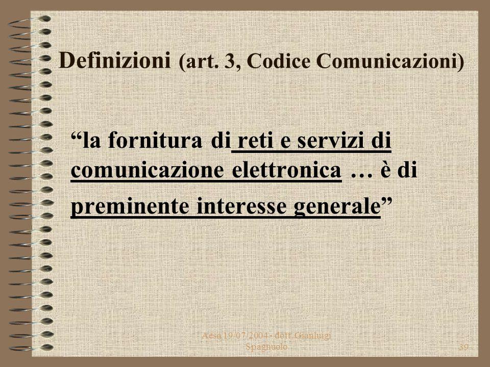 Aesa 19/07/2004 - dott. Gianluigi Spagnuolo38 Definizioni (art. 3, D. Lgs. 198/2002) Infrastrutture di telecomunicazioni sono opere di interesse nazio