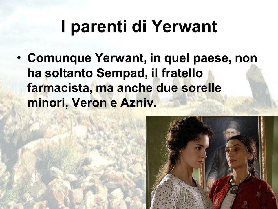 I parenti di Yerwant Comunque Yerwant, in quel paese, non ha soltanto Sempad, il fratello farmacista, ma anche due sorelle minori, Veron e Azniv.