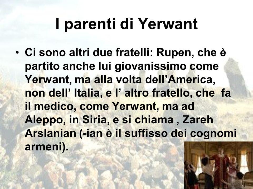 I parenti di Yerwant Ci sono altri due fratelli: Rupen, che è partito anche lui giovanissimo come Yerwant, ma alla volta dell'America, non dell' Itali