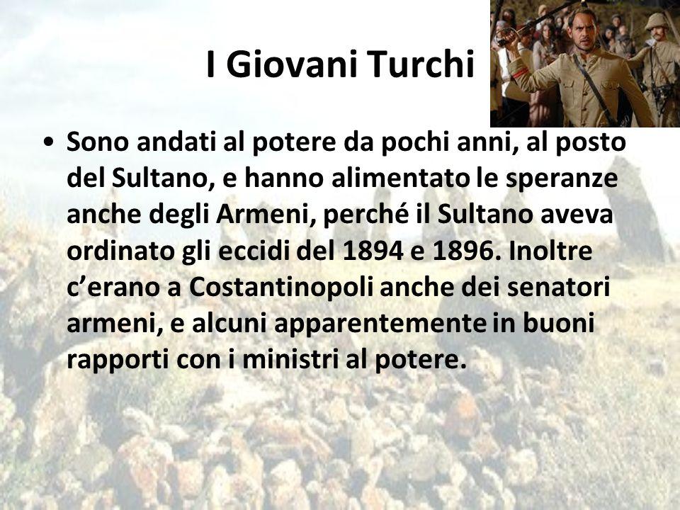I Giovani Turchi Sono andati al potere da pochi anni, al posto del Sultano, e hanno alimentato le speranze anche degli Armeni, perché il Sultano aveva
