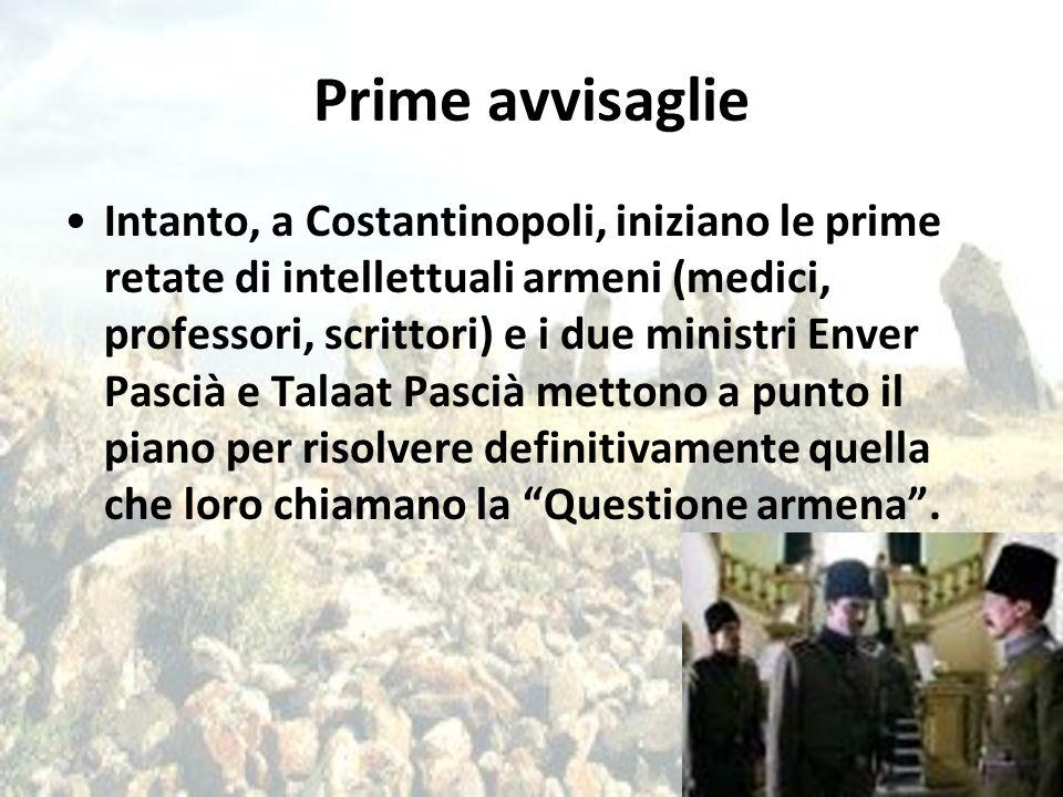 Prime avvisaglie Intanto, a Costantinopoli, iniziano le prime retate di intellettuali armeni (medici, professori, scrittori) e i due ministri Enver Pa