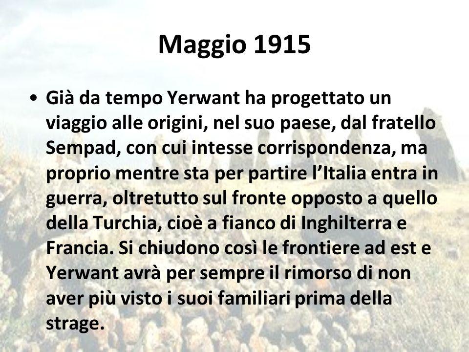 Maggio 1915 Già da tempo Yerwant ha progettato un viaggio alle origini, nel suo paese, dal fratello Sempad, con cui intesse corrispondenza, ma proprio