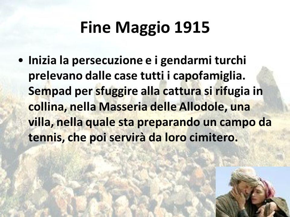 Fine Maggio 1915 Inizia la persecuzione e i gendarmi turchi prelevano dalle case tutti i capofamiglia. Sempad per sfuggire alla cattura si rifugia in