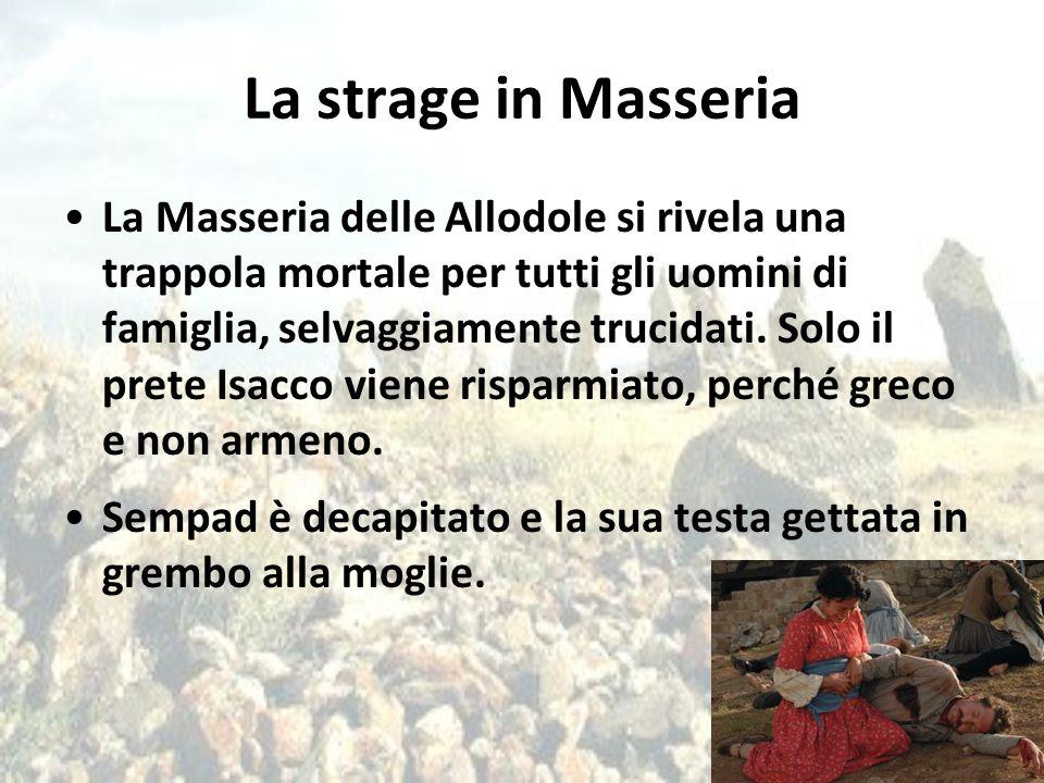 La strage in Masseria La Masseria delle Allodole si rivela una trappola mortale per tutti gli uomini di famiglia, selvaggiamente trucidati. Solo il pr