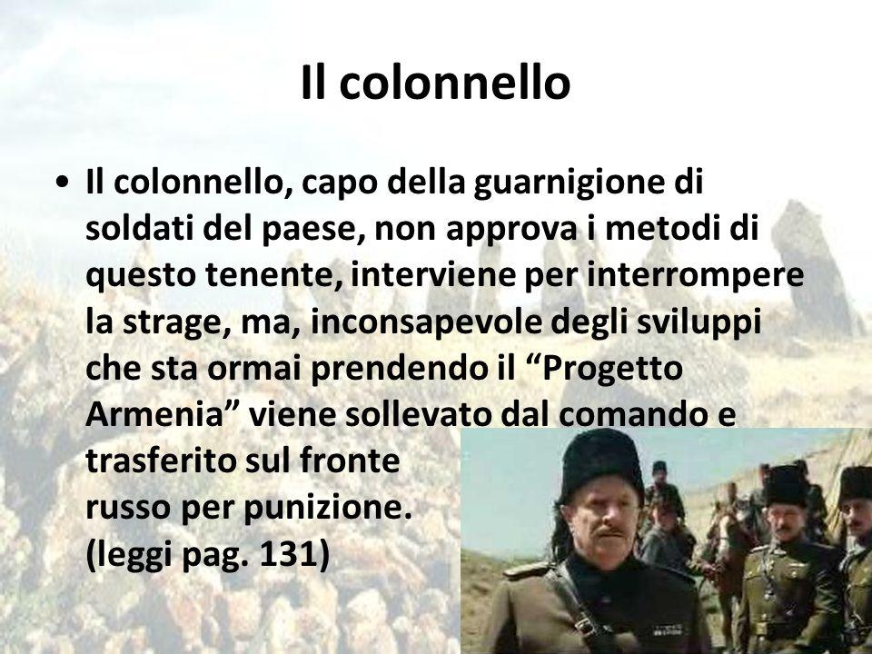 Il colonnello Il colonnello, capo della guarnigione di soldati del paese, non approva i metodi di questo tenente, interviene per interrompere la strag