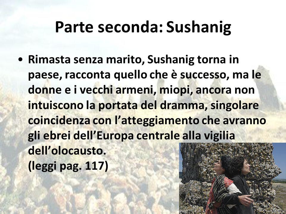 Parte seconda: Sushanig Rimasta senza marito, Sushanig torna in paese, racconta quello che è successo, ma le donne e i vecchi armeni, miopi, ancora no