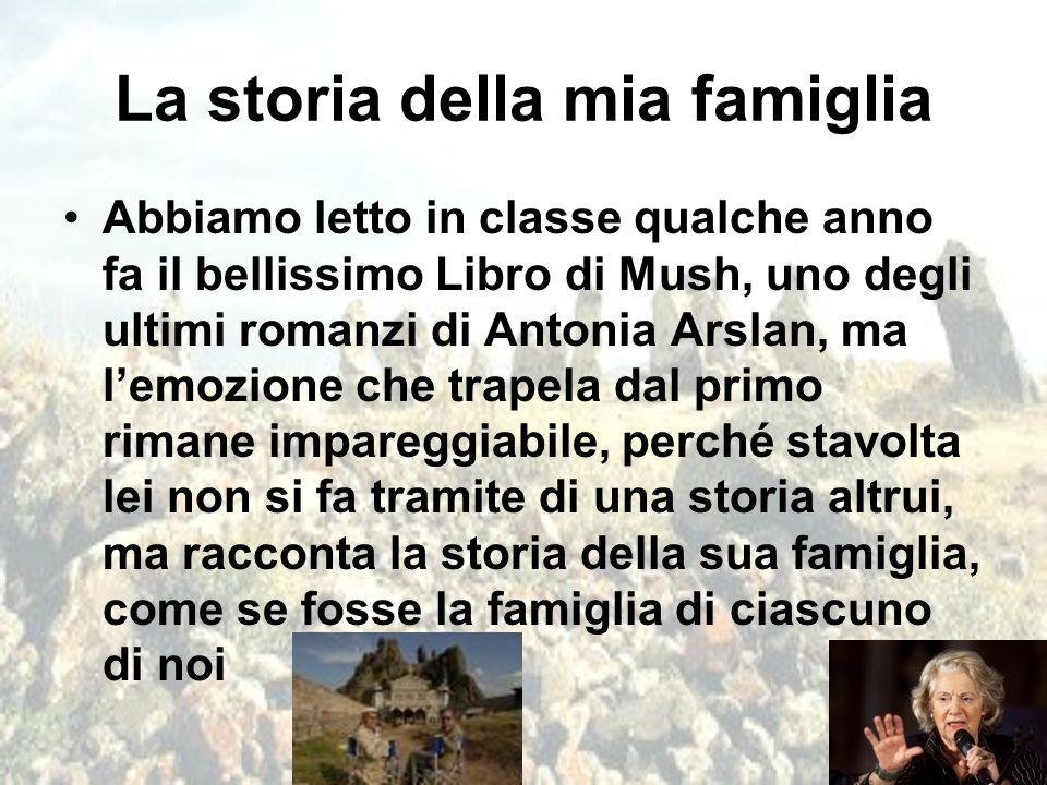 La storia della mia famiglia Abbiamo letto in classe qualche anno fa il bellissimo Libro di Mush, uno degli ultimi romanzi di Antonia Arslan, ma l'emo